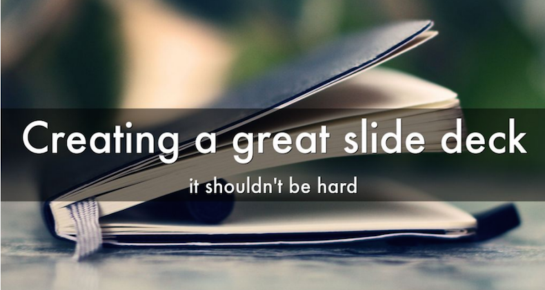 Creating a great slide deck shouldn't be hard